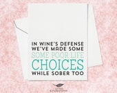 Funny Card for Best Friend - In wine's defence we've made some poor life choices while sober too