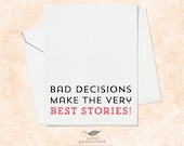 Best Friend Birthday Card - Bad decisions make the very best stories!