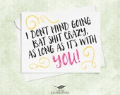 Card for Crazy Best Friend - I don't mind going bat shit crazy, as long as it is with you!