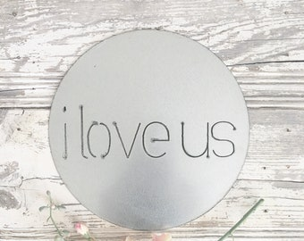 i love us || Metal Round || Round Sign || Wedding Gift || Home Decor Sign ||