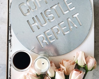 Coffee Hustle Repeat   Metal Sign    Home Decor    Office Decor    Industrial Style    Galvanized    Rusty    Black    Round Metal Sign