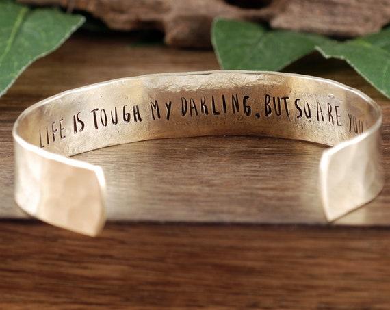 Inspirational Cuff Bracelets, Life is Tough my darling, Personalized Cuff Bracelet, Custom Secret Message Bracelet, Inspirational Bracelet