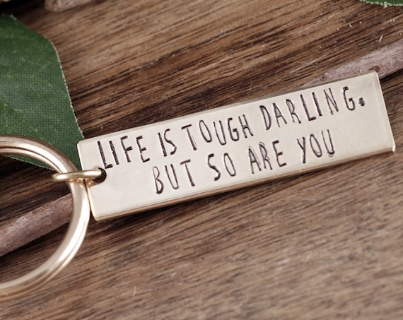 Life is Tough my Darling but so are You Keychain, Inspirational Keychain, Motivational Inspired Gift, Graduation Gift for Him or Her