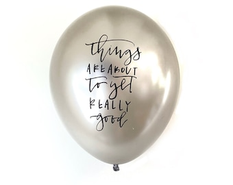 """Metallic Silver """"Things Are About To Get Really Good"""" Calligraphy Latex Boutique Printed Party Balloons"""
