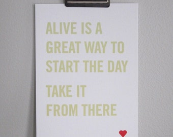 Letterpress Print - Quote: Alive is a great way to start the day...