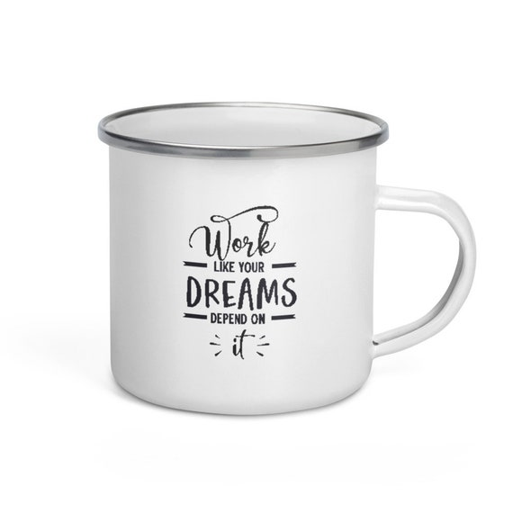 Enamel Camper Mug White with Silver Rim 12 oz Motivational Saying Coffee Gift - Work Like Your Dreams Depend On It