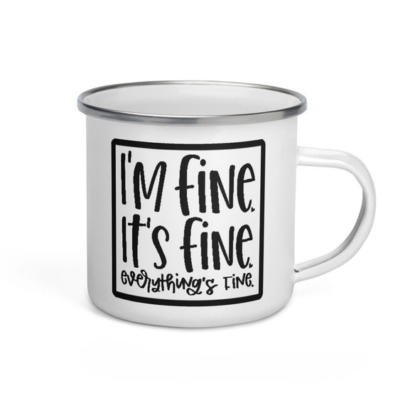 White Enamel Camping Mug with Silver Rim 12 oz Funny Gift - Its Fine Everythings Fine