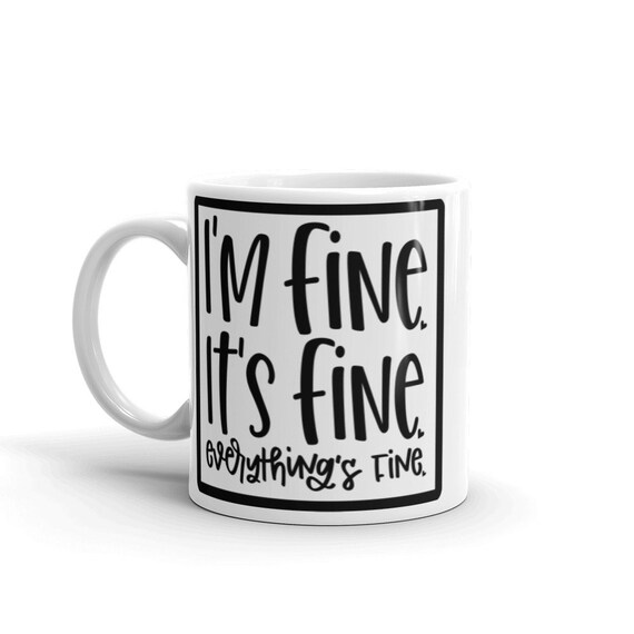 Glossy White Ceramic Mug 11 oz Or 15 oz Funny Gift for Friends Moms Coworkers Work from Home - Everything Is Fine