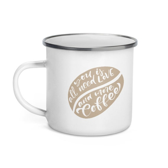 White Enamel Silver Rim Camp Mug for Coffee Lovers Holiday Gift 12 oz - All You Need Is Love and More Coffee