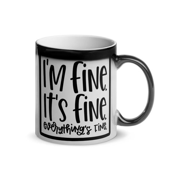 Black Glossy Magic Mug Ceramic Color Changing Funny Anxiety Gift for Work from Home Parents Coworkers Boss - Its Fine Everythings Fine