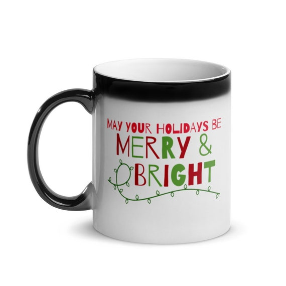 Holiday Greetings Magic Mug 11 oz Glossy Color Changing Black to White Ceramic Christmas Gift - May Your Holidays Be Merry and Bright