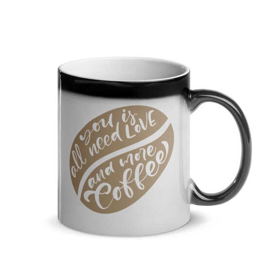 Glossy Magic Mug 11 oz Color Changing Black to White Coffee Lovers Gift - All You Need Is Love and More Coffee