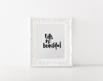 Art print-downloadable-digital-life-is-beautiful-calligraphy
