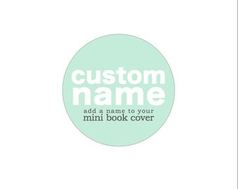 Add Custom Name or Wording to Your Mini Book Cover