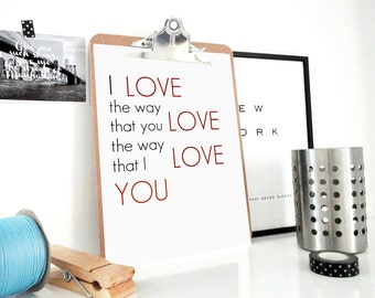 Love the Way Art Print, Typography Poster, Love Confession Print, Love Poster, Valentine Gift, Anniversary Gift, Gift for Him, Gift for Her