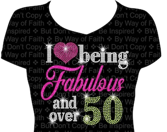 I LOVE Being FABULOUS And Over 50 Rhinestone Glitter Shirt Birthday Tee Gifts For Her Women Bling Fabulous At