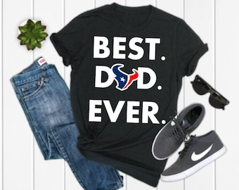 e14f265d6 Houston Texans Best DAD Ever Shirt, Texans Father's Day Shirt, Texans Father's  Day Gift, Choose Shirt Color, Texans Fan, Gifts for Dad