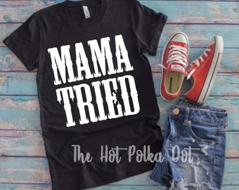 98f035f69 MAMA TRIED Short Sleeve T-Shirt, Mama Tried, Song Lyric Shirt, Adult Mama  Tried Shirt, Trendy Everyday Perfect T-Shirt, Country Music Shirt