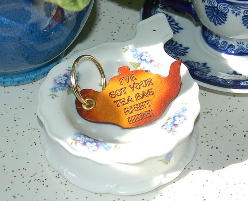 I've Got Your Tea Bag Right Here  Keychain image 0