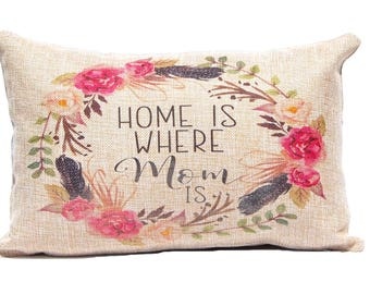 Gift for Mom - Mother's Day Pillow - Faux Burlap 13 x 19 - Decorative Throw Pillow Cover- Home is Where Mom Is - Floral Wreath with Quote