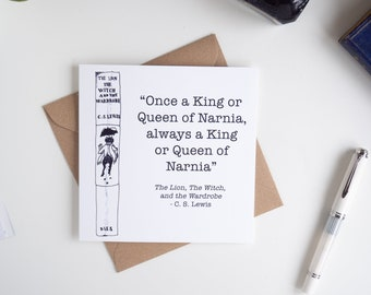 """The Lion The Witch and the Wardrobe """"Once a King or Queen of Narnia, always a King or Queen of Narnia"""" C.S. Lewis thank you birthday card"""