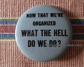 Sixties Hippie Pinback Now That We Are Organized... Button orig