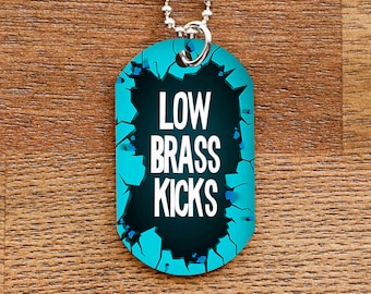 Low Brass Kicks - Funny Dog Tag Necklace for Band Geeks