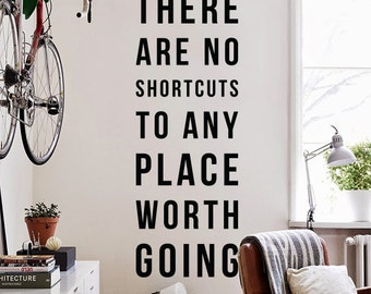 There are no shortcuts to any place worth going, Large Inspirational Wall Quote Love Typography Wall Decal Wall Letters WAL-2298