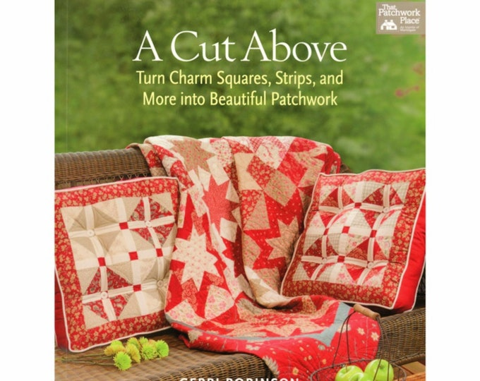 """QUILT BOOK """"A Cut Above"""" by Gerri Robinson  18 Quilts With Pre-Cut Fabric Bundles Charm Squares Jelly Roll Fat Quarter Friendly Patterns"""