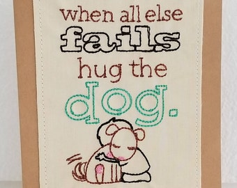 When all else fails hug the dog Embroidered Greeting Card
