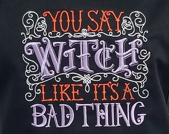 You Say Witch like it's a Bad Thing Apron - Funny Halloween embroidered Apron - Sassy Bad Witch Halloween Apron Gift - Black or White Apron