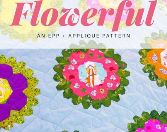 Flowerful Quilt PAPER Pattern by Tessa Rae Williams, English Paper Piecing pattern, EPP pattern, EPP quilt pattern