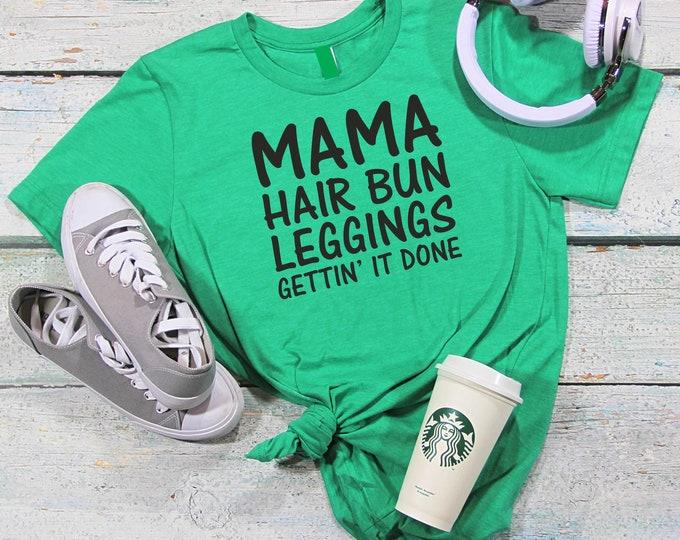 7843d96f7 Mama hair bun leggings gettin' it done shirt - motherhood t-shirt - cute