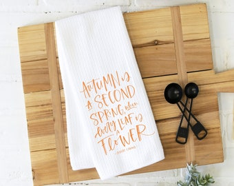 autumn is a second spring, when every leaf is a flower kitchen towel, autumn kitchen towel, hostess gift, housewarming gift