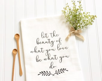 tea towel let the beauty of what you love be what you do love quote hostess bridal gift flour sack towel newlywed kitchen decor