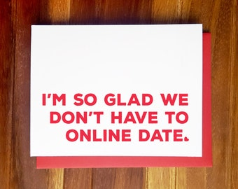 Funny Love Card - I'm so glad we don't have to online date - Valentine's Day