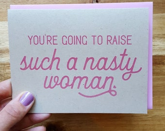 You're going to raise such a nasty woman greeting card