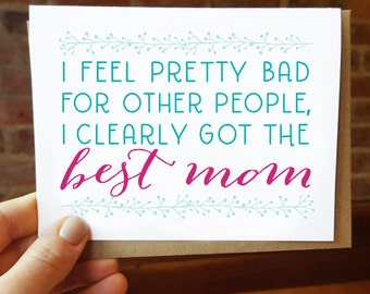 Funny Mothers Day Card - Best Mom Ever - Greeting Card - Clearly I got the Best Mom