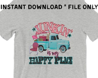 Junkin is my Happy Place Digital File transfer sublimation DTG t-shirt shirt graphic print design vinyl supply commercial HTV printed truck