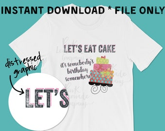 Let's Eat Cake Digital File transfer sublimation DTG t-shirt shirt graphic print design vinyl supply HTV printed truck commercial project