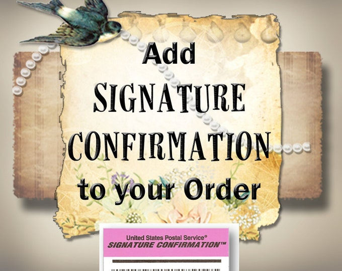 SIGNATURE CONFIRMATION•Sign for it•Add your John Hancock•Mail Security