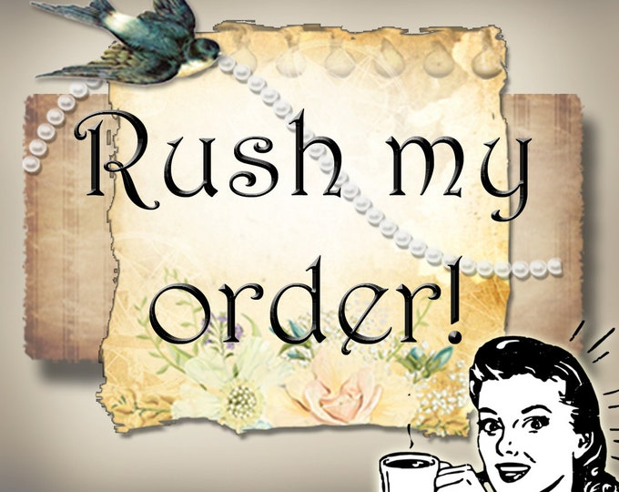 RUSH MY ORDER•Make it faster•Hurry Up•Overtime Pay•I want it now•Get er done