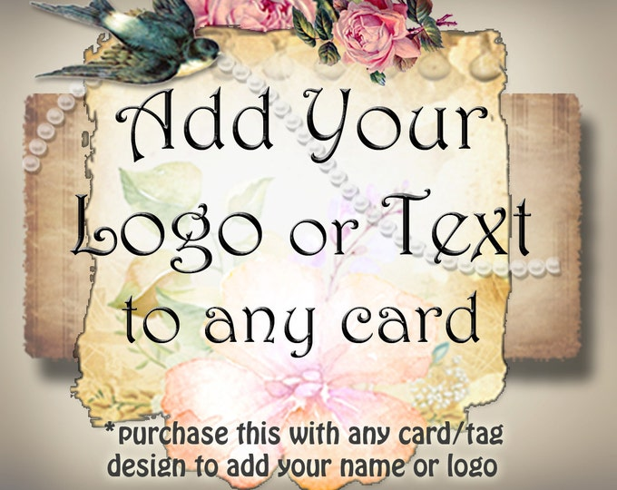 Make it CUSTOM•Add your logo or text to any card or tag