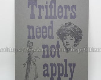 Triflers Need not Apply Letterpress Broadside SSDGM My Favorite Murder