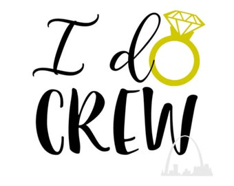 """svg """"I do crew"""" ring cut file, bachelorette party  wedding party svg for t-shirt or wine glass diy gift, wedding party svg Silhouette cricut"""