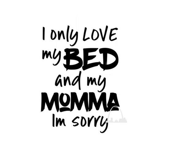 I Only Love My Bed And My Momma Svg Cut File Dxf Png Jpg Song Etsy