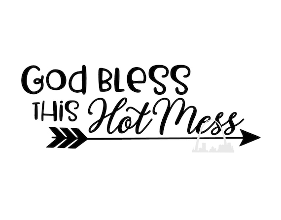 God Bless This Hot Mess Svg Cut File Christian Mom Svg Hot Etsy