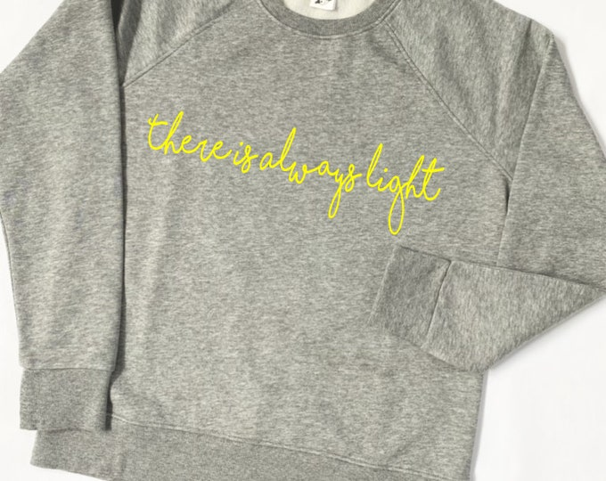There Is Always Light - Screenprinted Crew Neck Sweatshirt - Relaxed Fit - Amanda Gorman - Inauguration - Poem - Political - Biden - Harris