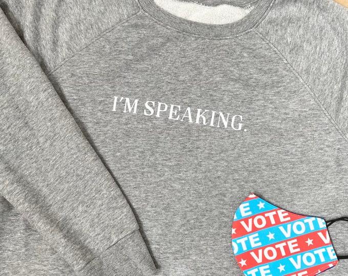 I'm Speaking - Gray Screenprinted Crew Neck Sweatshirt - Relaxed Fit - Kamala Harris - VP - Politics - Liberal - Feminist - Resist - Nasty