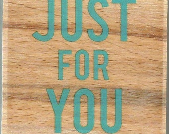 Just For You Stamp --   NEW  -- Wood Mounted Rubber Stamp --  Studio G Brand --   (#1298)